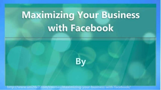 Maximizing Your Business with Facebook Slide 2