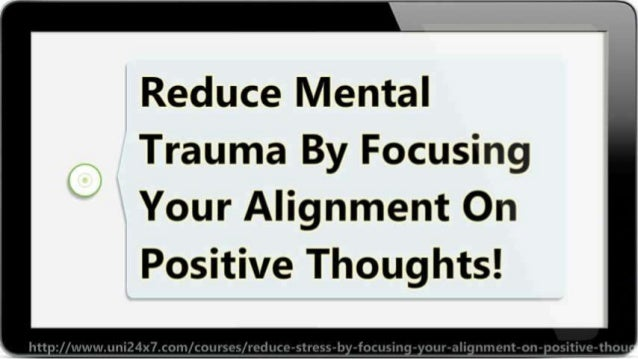 Reduce Stress By Focusing Your Alignment On Positive Thoughts