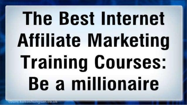 The Best Internet Affiliate Marketing Training Courses: Be a millionaire Slide 2