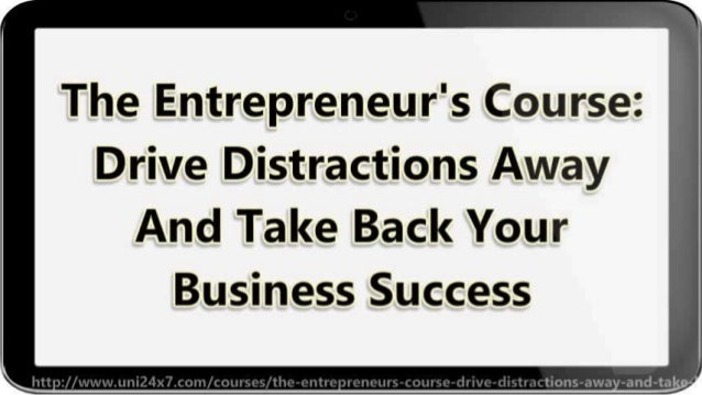 The Entrepreneur's Course: Drive Distractions Away And Take Back Your Business Success Slide 3