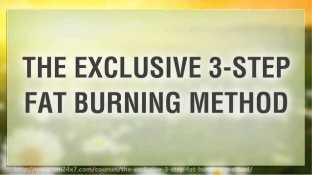 THE EXCLUSIVE 3-STEP FAT BURNING METHOD Slide 3