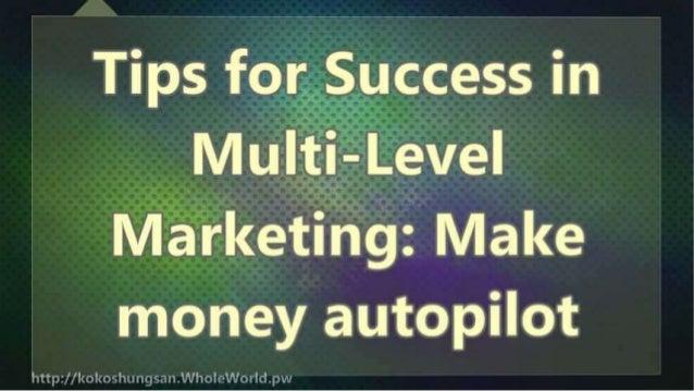 Tips for Success in Multi-Level Marketing: Make money autopilot Slide 2