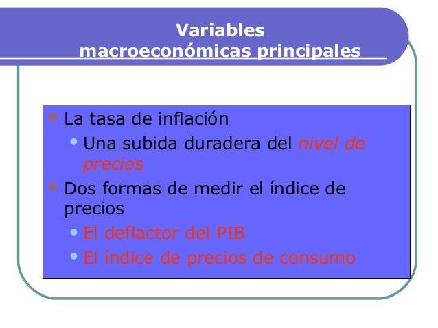 Variables macroeconómicas principales  La tasa de inflación Una subida duradera del nivel de precios  Dos formas de med...
