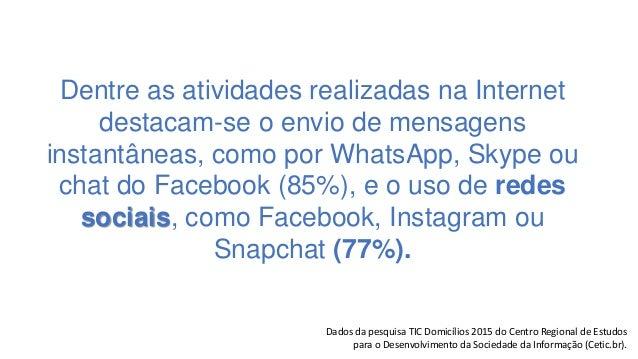 Dentre as atividades realizadas na Internet destacam-se o envio de mensagens instantâneas, como por WhatsApp, Skype ou cha...