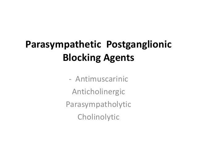 Parasympathetic Postganglionic Blocking Agents - Antimuscarinic Anticholinergic Parasympatholytic Cholinolytic