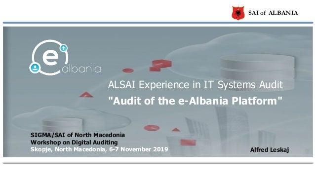SAI of ALBANIA SIGMA/SAI of North Macedonia Workshop on Digital Auditing Skopje, North Macedonia, 6-7 November 2019 ALSAI ...