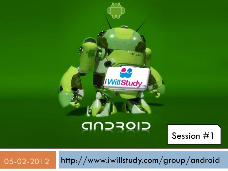 Session #105-02-2012   http://www.iwillstudy.com/group/android