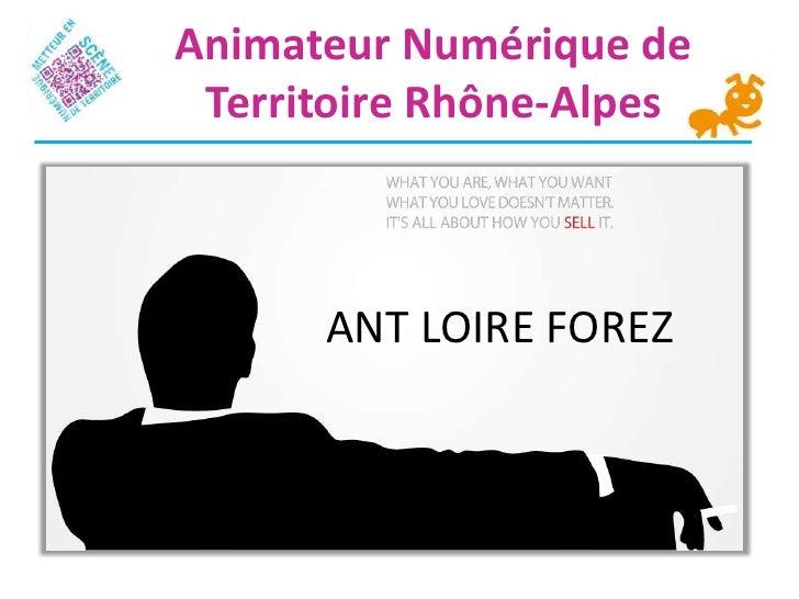 Animateur Numérique de Territoire Rhône-Alpes      ANT LOIRE FOREZ