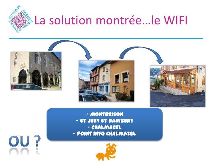La solution montrée…le WIFI           - Montbrison       - St Just St Rambert            - Chalmazel      - Point info Cha...