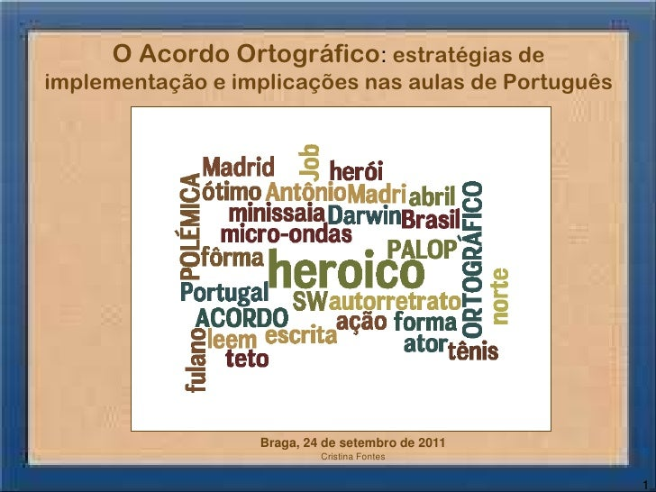 O Acordo Ortográfico: estratégias deimplementação e implicações nas aulas de Português                  Braga, 24 de setem...