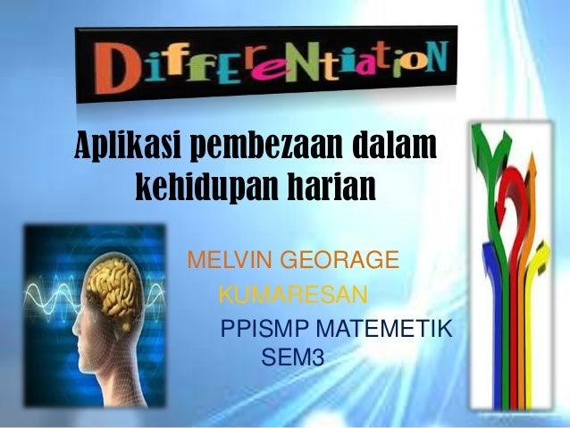 Aplikasi pembezaan dalam    kehidupan harian       MELVIN GEORAGE         KUMARESAN         PPISMP MATEMETIK            SEM3