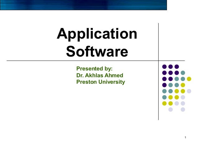Application Software Presented by: Dr. Akhlas Ahmed Preston University  1