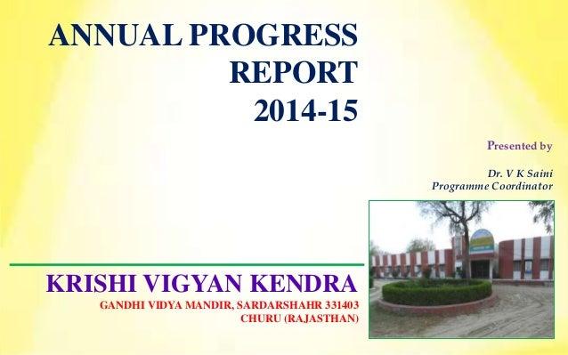 ANNUAL PROGRESS REPORT 2014-15 Presented by Dr. V K Saini Programme Coordinator KRISHI VIGYAN KENDRA GANDHI VIDYA MANDIR, ...