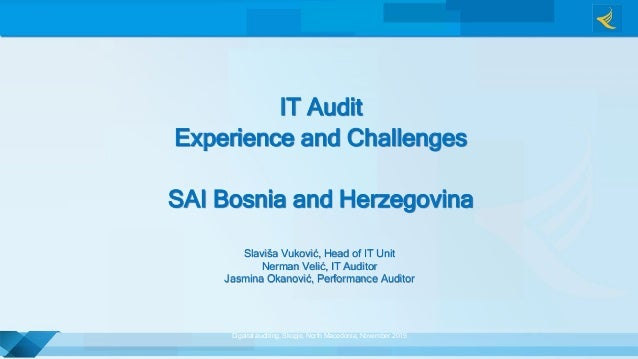 IT Audit Experience and Challenges SAI Bosnia and Herzegovina Slaviša Vuković, Head of IT Unit Nerman Velić, IT Auditor Ja...