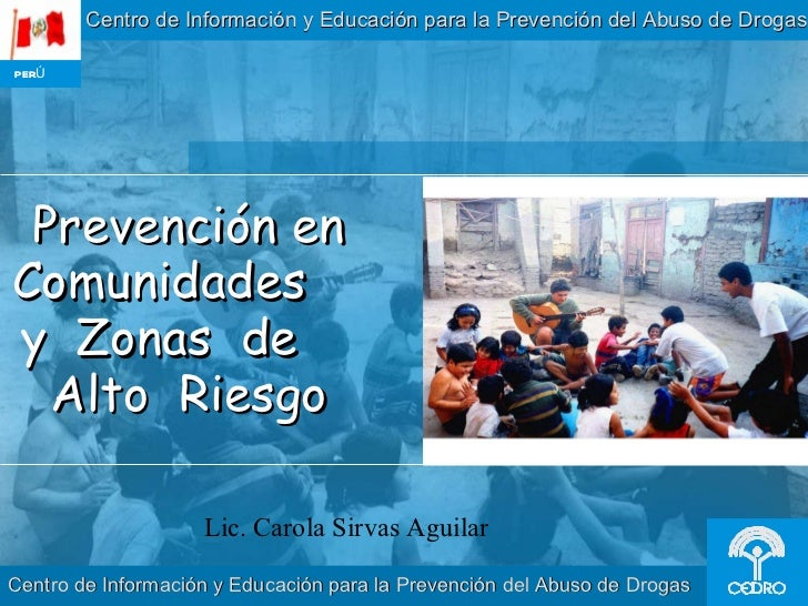 Prevención en Comunidades  y  Zonas  de  Alto  Riesgo Centro de Información y Educación para la Prevención del Abuso de Dr...