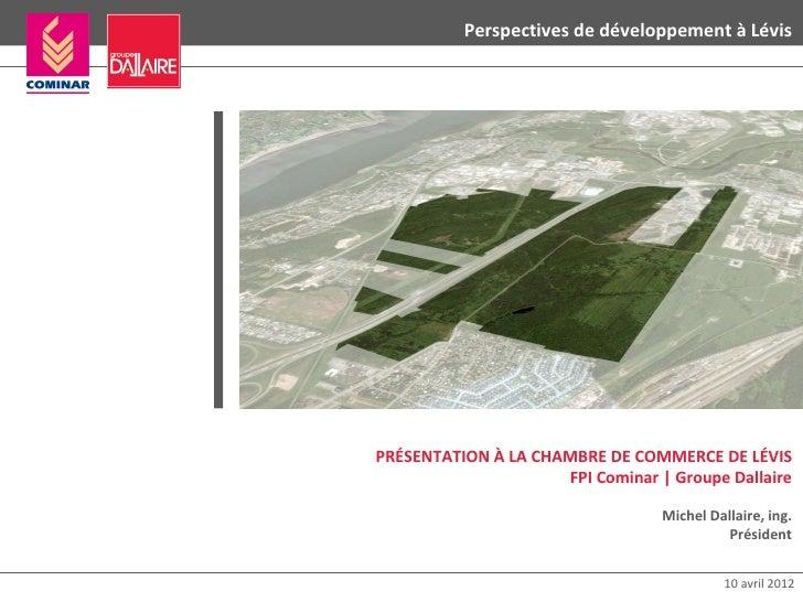 Perspectives de développement à LévisPRÉSENTATION À LA CHAMBRE DE COMMERCE DE LÉVIS                     FPI Cominar | Grou...