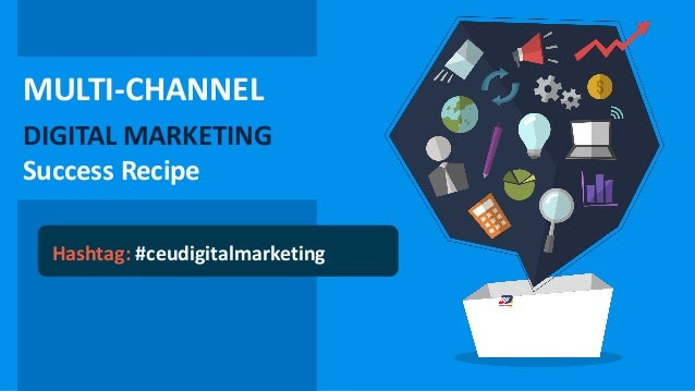 MULTI-CHANNEL DIGITAL MARKETING Success Recipe Hashtag: #ceudigitalmarketing