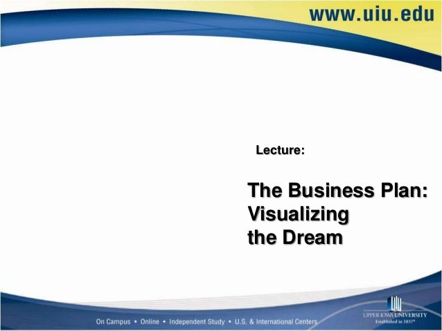 Lecture:The Business Plan:Visualizingthe Dream