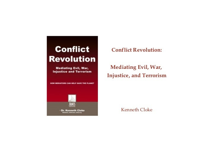 Conflict Revolution: Mediating Evil, War,  Injustice, and Terrorism Kenneth Cloke