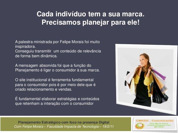 Cada indivíduo tem a sua marca.<br />Precisamos planejar para ele!<br />A palestra ministrada por Felipe Morais foi muito ...