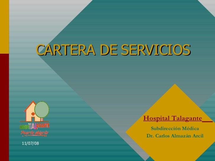 CARTERA DE SERVICIOS Hospital Talagante   Subdirección Médica Dr. Carlos Almazán Arcil