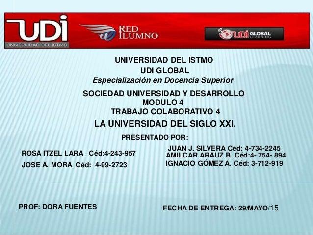 UNIVERSIDAD DEL ISTMO UDI GLOBAL Especialización en Docencia Superior SOCIEDAD UNIVERSIDAD Y DESARROLLO MODULO 4 TRABAJO C...