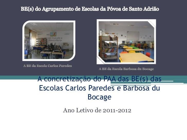 A concretização do PAA das BE(s) dasEscolas Carlos Paredes e Barbosa du               Bocage       Ano Letivo de 2011-2012