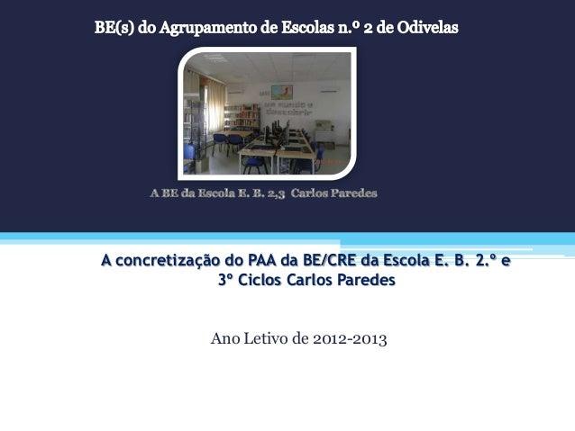 A concretização do PAA da BE/CRE da Escola E. B. 2.º e 3º Ciclos Carlos Paredes Ano Letivo de 2012-2013