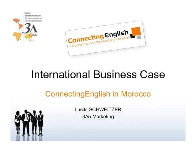 International Business Case  ConnectingEnglish in Morocco         Lucile SCHWEITZER            3A5 Marketing