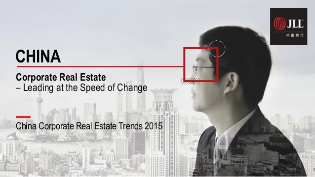 China Corporate Real Estate Trends 2015 CHINA Corporate Real Estate – Leading at the Speed of Change 0