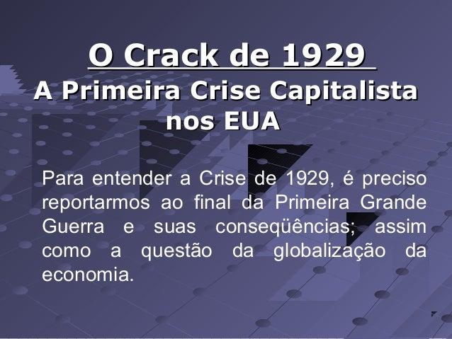 O Crack de 1929 A Primeira Crise Capitalista nos EUA Para entender a Crise de 1929, é preciso reportarmos ao final da Prim...