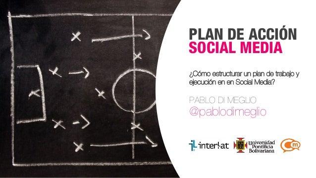 #FormaciónEBusiness PLAN DE ACCIÓN SOCIAL MEDIA ¿Cómo estructurar un plan de trabajo y ejecución en en Social Media? PABLO...