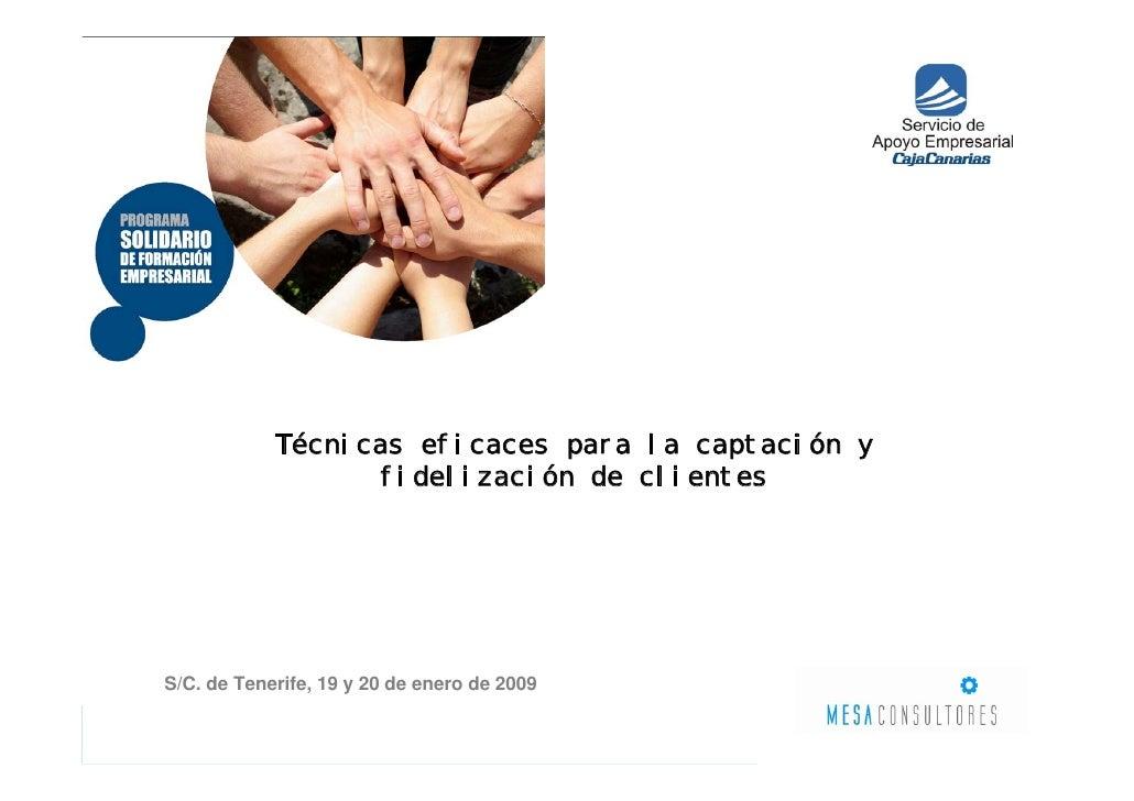 Técnicas eficaces para la captación y                   fidelización de clientes     S/C. de Tenerife, 19 y 20 de enero de...