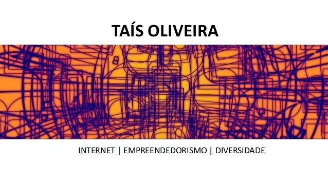 INTERNET | EMPREENDEDORISMO | DIVERSIDADE TAÍS OLIVEIRA