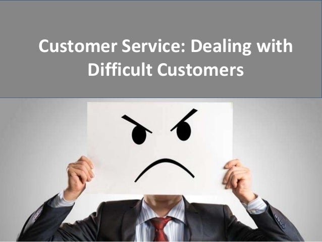 dealing with difficult customers Learn a simple and effective method for dealing with complaints, criticisms, and feedback get tips for how to deal with complaints on the spot and after the fact.
