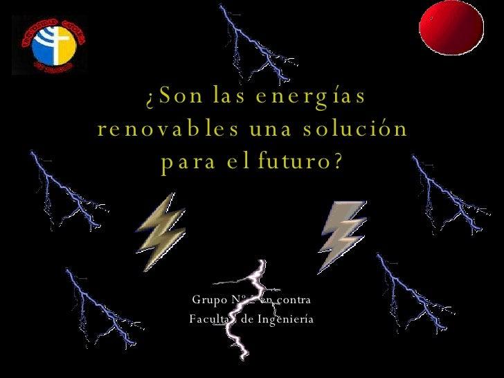 ¿Son las energías renovables una solución para el futuro? Grupo Nº 2 en contra Facultad de Ingeniería DEBATE