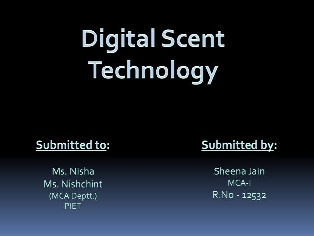 •Introduction •Digital ScentTechnoloy •Broadcasting Of Smell •What Is Scentware? •Applications •Why Digital ScentTechnolog...