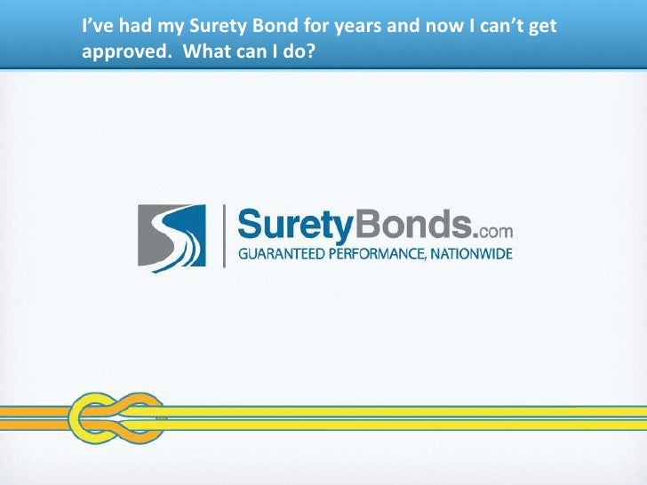 I've had my Surety Bond for years and now I can't get approved.  What can I do?<br />
