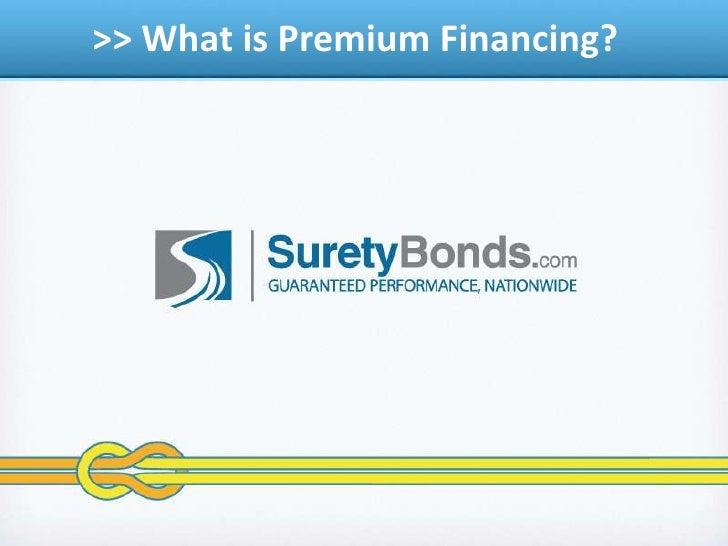 &gt; &gt; What is Premium Financing?<br />
