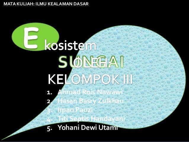 MATA KULIAH: ILMU KEALAMAN DASAR                1.   Ahmad Rois Nawawi                2.   Hasan Basry Zulkhan            ...