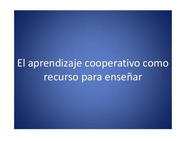 El aprendizaje cooperativo comorecurso para enseñar