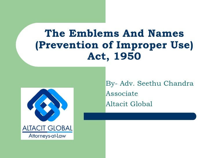 The Emblems And Names (Prevention of Improper Use) Act, 1950 By- Adv. Seethu Chandra Associate Altacit Global