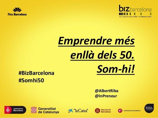 Emprendre mésenllà dels 50.Som-hi!@AlbertRiba@InPreneur#BizBarcelona#Somhi50