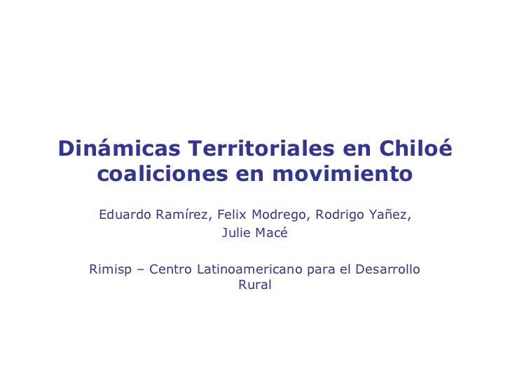 Dinámicas Territoriales en Chiloécoaliciones en movimiento <br />Eduardo Ramírez, Felix Modrego, Rodrigo Yañez, <br />Juli...