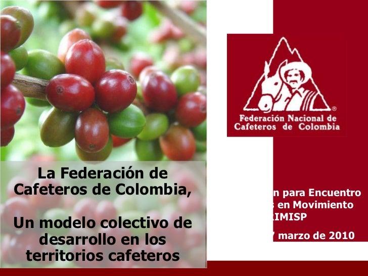 La Federación de Cafeteros de Colombia,   Presentación para Encuentro                           Territorios en Movimiento ...