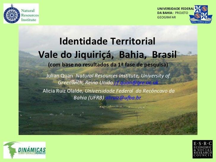 Identidade Territorial  Vale do Jiquiriçá,  Bahia,  Brasil  (com base no resultados da 1ª fase de pesquisa)  Julian Quan  ...