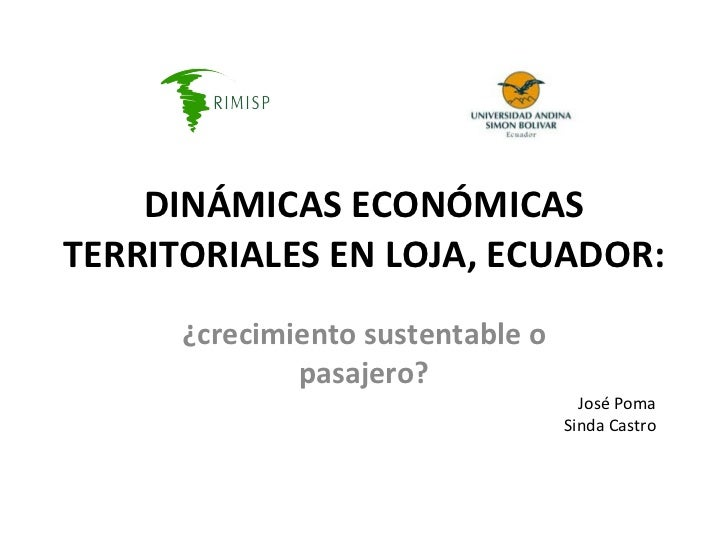 DINÁMICAS ECONÓMICAS TERRITORIALES EN LOJA, ECUADOR: ¿crecimiento sustentable o pasajero? José Poma Sinda Castro