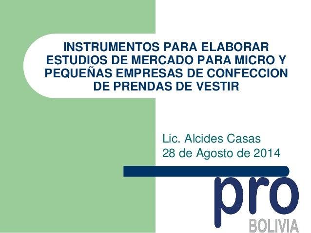 INSTRUMENTOS PARA ELABORAR  ESTUDIOS DE MERCADO PARA MICRO Y  PEQUEÑAS EMPRESAS DE CONFECCION  DE PRENDAS DE VESTIR  Lic. ...