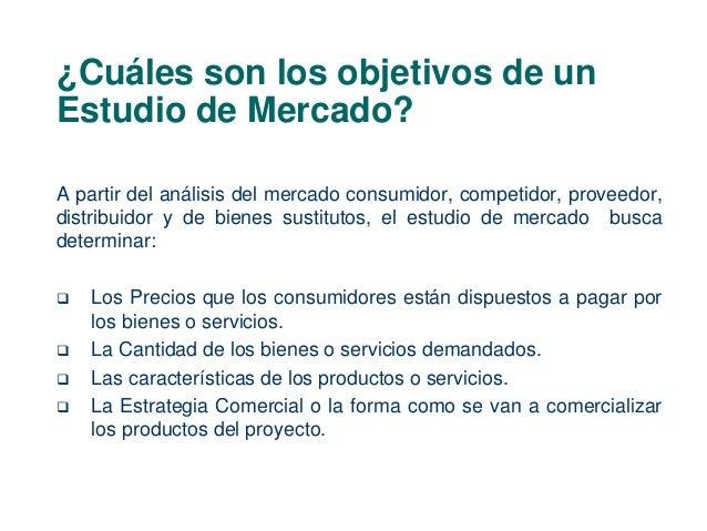 ¿Cuáles son los objetivos de un  Estudio de Mercado?  A partir del análisis del mercado consumidor, competidor, proveedor,...