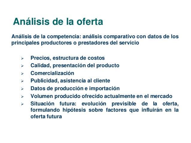 Análisis de la oferta  Análisis de la competencia: análisis comparativo con datos de los  principales productores o presta...